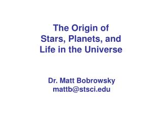 The Origin of  Stars, Planets, and  Life in the Universe