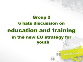 Group 2 6 hats discussion on education and training in the new EU strategy for youth