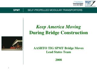 Keep America Moving  During Bridge Construction AASHTO TIG SPMT Bridge Moves Lead States Team 2008