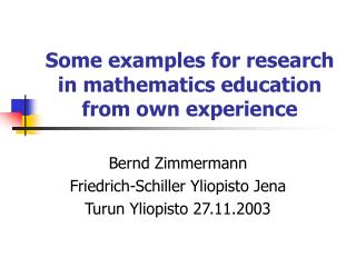 Some examples for research in mathematics education from own experience
