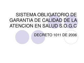 SISTEMA OBLIGATORIO DE GARANTIA DE CALIDAD DE LA ATENCION EN SALUD S.O.G.C