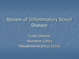 Review of Inflammatory Bowel Disease