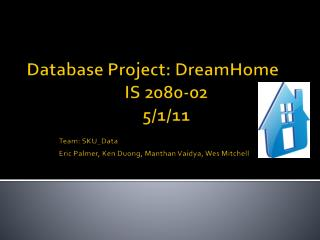 Database Project: DreamHome IS 2080-02 5/1/11 Team: SKU_Data