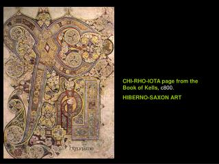 CHI-RHO-IOTA page from the Book of Kells,  c800. HIBERNO-SAXON ART