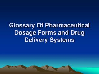 Glossary Of Pharmaceutical Dosage Forms and Drug Delivery Systems
