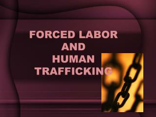 FORCED LABOR  AND  HUMAN TRAFFICKING