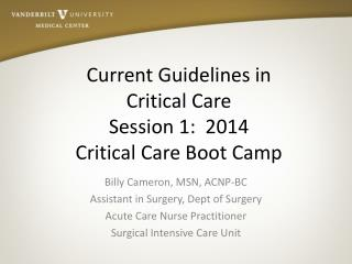 Current Guidelines in  Critical Care Session 1:  2014  Critical Care Boot Camp
