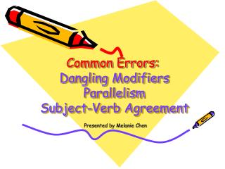 Common Errors: Dangling Modifiers  Parallelism  Subject-Verb Agreement
