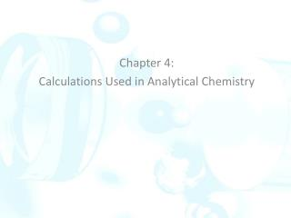 Chapter 4:  Calculations Used in Analytical Chemistry