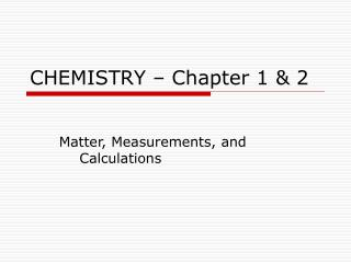 CHEMISTRY – Chapter 1 & 2