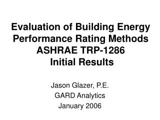 Evaluation of Building Energy Performance Rating Methods  ASHRAE TRP-1286  Initial Results