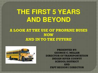 THE FIRST 5 YEARS AND BEYOND A LOOK AT THE USE OF PROPANE BUSES NOW  AND IN TO THE FUTURE