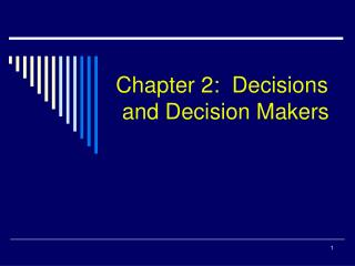 Chapter 2:  Decisions  and Decision Makers