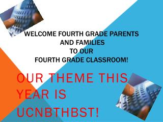 Welcome Fourth Grade Parents  and Families  to our  Fourth Grade Classroom!