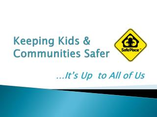 Keeping Kids & Communities Safer