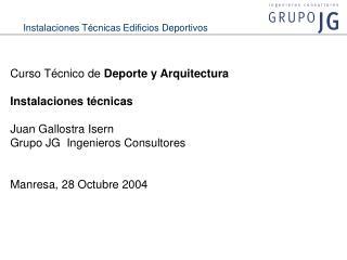 Curso Técnico de  Deporte y Arquitectura Instalaciones técnicas Juan Gallostra Isern Grupo JG  Ingenieros Consultores Ma
