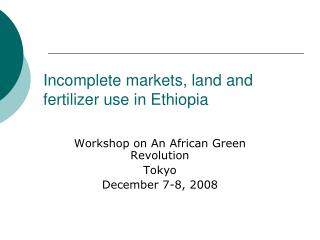 Incomplete markets, land and fertilizer use in Ethiopia