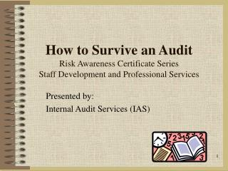 How to Survive an Audit Risk Awareness Certificate Series Staff Development and Professional Services