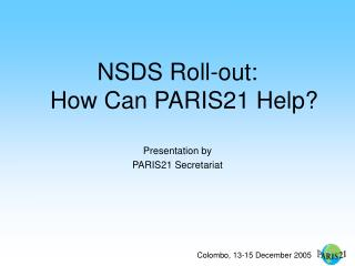 NSDS Roll-out:  How Can PARIS21 Help? Presentation by PARIS21 Secretariat