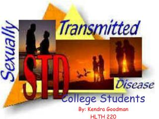 College Students By: Kendra Goodman HLTH 220