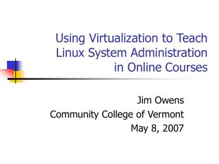 Using Virtualization to Teach Linux System Administration  in Online Courses
