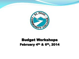 Budget Workshops February 4 th  & 6 th , 2014