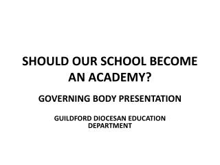 SHOULD OUR SCHOOL BECOME AN ACADEMY?