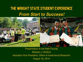 The Wright State Student Experience From Start to Success!
