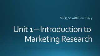 Unit 1 – Introduction to  Marketing Research