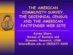 THE AMERICAN COMMUNITY SURVEY, THE DECENNIAL CENSUS  AND THE AMERICAN FACTFINDER WEB SITE    Karma Shore,  Bureau of Bus