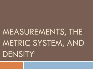 Measurements, The  Metric  System, AND DENSITY