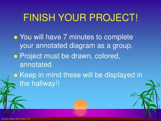 FINISH YOUR PROJECT!