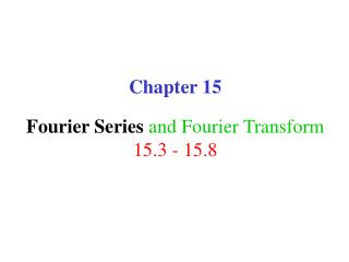 Chapter 15 Fourier Series and Fourier Transform 15.3 - 15.8