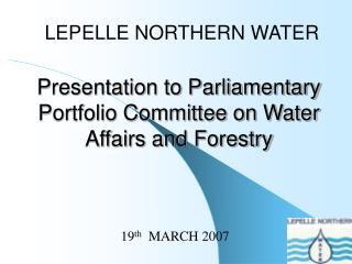 Presentation to Parliamentary Portfolio Committee on Water Affairs and Forestry