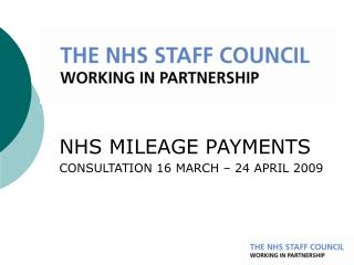 NHS MILEAGE PAYMENTS CONSULTATION 16 MARCH – 24 APRIL 2009