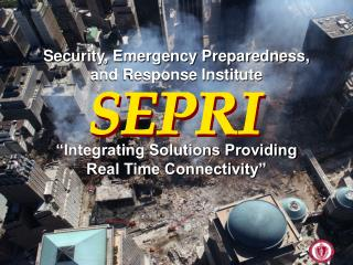 Security, Emergency Preparedness, and Response Institute