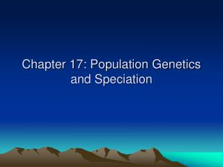 Chapter 17: Population Genetics and Speciation