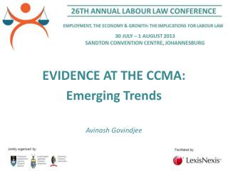 EVIDENCE AT THE CCMA:  Emerging Trends Avinash Govindjee
