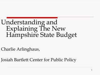 Understanding and Explaining The New Hampshire State Budget Charlie Arlinghaus,