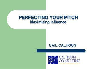 PERFECTING YOUR PITCH  Maximizing Influence