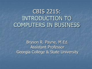 CBIS 2215: INTRODUCTION TO COMPUTERS IN BUSINESS