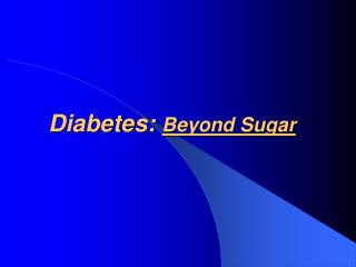 Diabetes:  Beyond Sugar