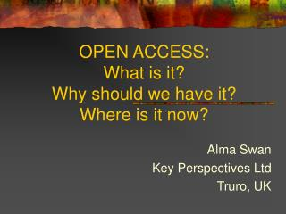 OPEN ACCESS:  What is it?  Why should we have it?  Where is it now?