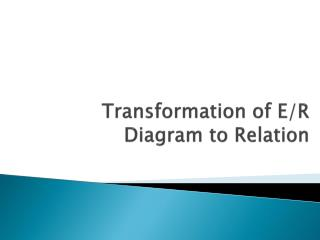 Transformation of E/R Diagram to Relation