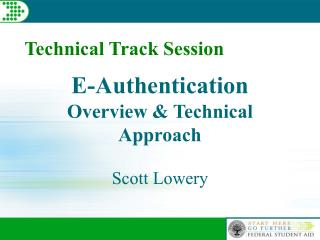 E-Authentication  Overview & Technical Approach