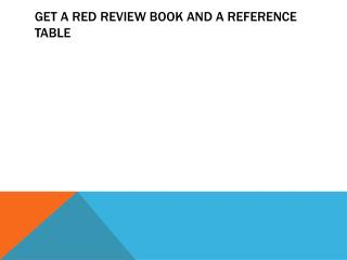 Get a red review book and a  reference table