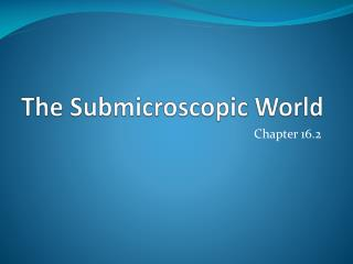 The Submicroscopic World