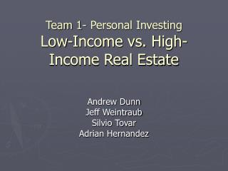 Team 1- Personal Investing Low-Income vs. High-Income Real Estate