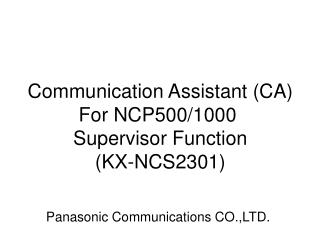 Communication Assistant  (CA) 	For NCP500/1000 Supervisor Function (KX-NCS2301)