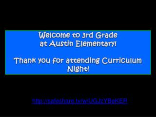 Welcome to 3rd Grade  at Austin Elementary! Thank you for attending Curriculum Night!